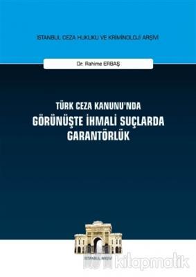 Türk Ceza Kanunu'nda Görünüşte İhmali Suçlarda Garantörlük (Ciltli)