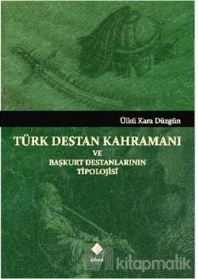 Türk Destan Kahramanı ve Başkurt Destanlarının Tipolojisi