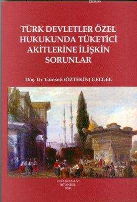 Türk Devletler Özel Hukukunda Tüketici Akitlerine İlişkin Sorunlar