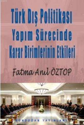 Türk Dış Politikası Yapım Sürecinde Karar Birimlerinin Etkileri