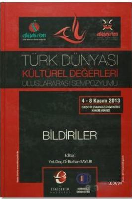 Türk Dünyası Kültürel Değerleri Uluslararası Sempozyumu Bildiriler