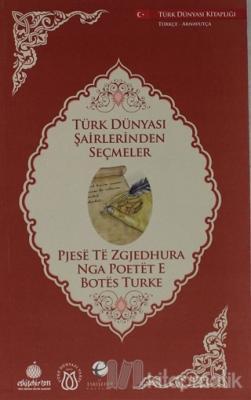 Türk Dünyası Şairlerinden Seçmeler (Arnavutça-Türkçe)