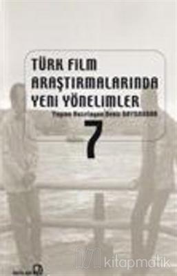 Türk Film Araştırmalarında Yeni Yönelimler 7 Deniz Bayrakdar