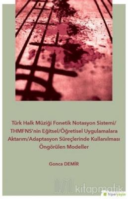 Türk Halk Müziği Fonetik Notasyon Sistemi-THMFNS'nin Eğitsel-Öğretisel Uygulamalara Aktarım-Adaptasyon Süreçlerinde Kullanılması Öngörülen Modeller