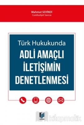 Türk Hukukunda Adli Amaçlı İletişimin Denetlenmesi Mahmut Sevindi