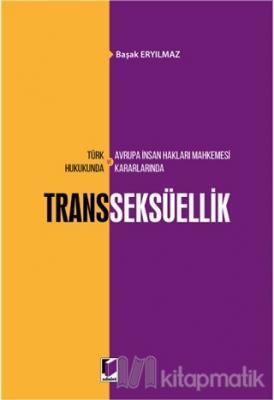 Türk Hukukunda ve Avrupa İnsan Hakları Mahkemesi Kararlarında Transseksüellik