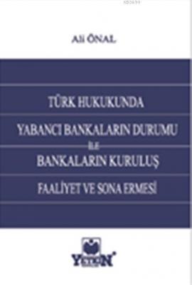 Türk Hukukunda Yabancı Bankaların Durumu ile Bankaların Kuruluş,Faaliy