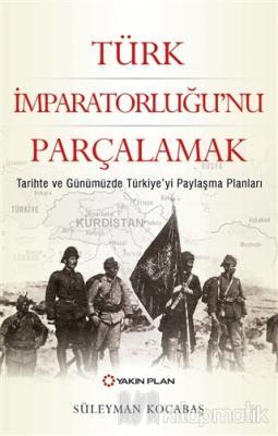 Türk İmparatorluğu'nu Parçalamak