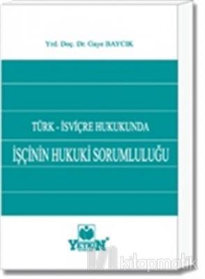 Türk - İsviçre Hukukunda İşçinin Hukuki Sorumluluğu