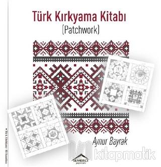 Türk Kırkyama Kitabı (Patchwork) Aynur Bayrak