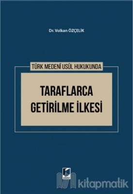 Türk Medeni Usul Hukukunda Taraflarca Getirilme İlkesi (Ciltli) Volkan