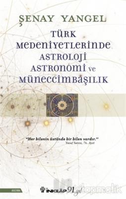 Türk Medeniyetlerinde Astroloji, Astronomi ve Müneccimbaşılık