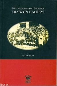 Türk Modernleşme Sürecinde Trabzon Halkevi