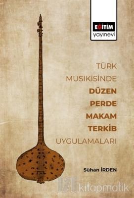 Türk Musikisinde Düzen, Perde, Makam, Terkib Uygulamaları Sühan İrden
