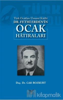 Türk Ocakları Umumi Katibi Dr. Fethi Erden'in Ocak Hatıraları