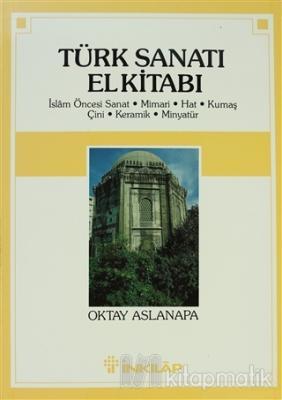 Türk Sanatı El Kitabı İslam Öncesi Sanat, Mimari, Hat, Kumaş, Çini, Keramik, Minyatür