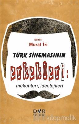 Türk Sinemasının Erkekleri: Mekanları İdeolojileri