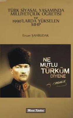 Türk Siyasal Yaşamında Milliyetçilik Öğretisi ve 1990'larda Yükselen MHP