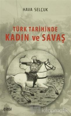 Türk Tarihinde Kadın ve Savaş Hava Selçuk