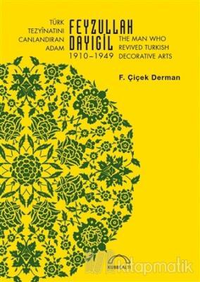 Türk Tezyinatını Canlandıran Adam Feyzullah Dayıgil 1910 – 1949 - The
