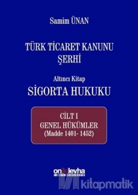 Türk Ticaret Kanunu Şerhi - Altıncı Kitap Sigorta Hukuku Cilt 1 (Ciltli)