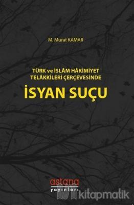 Türk ve İslam Hakimiyet Telakkileri Çerçevesinde İsyan Suçu