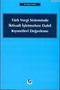 Türk Vergi Sisteminde İktisadi İşletmelere Dahil Kıymetleri Yeniden Değerleme