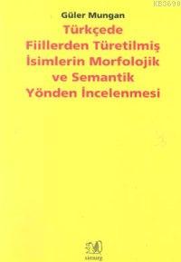Türkçede Fiillerden Türetilmiş İsimlerin Morfoloji