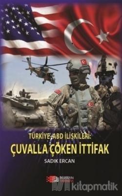 Türkiye ABD İlişkileri: Çuvalla Çöken İttifak