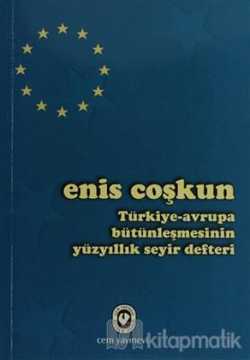 Türkiye-Avrupa Bütünleşmesinin Yüzyıllık Seyir Defteri