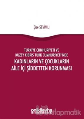 Türkiye Cumhuriyeti ve Kuzey Kıbrıs Türk Cumhuriyeti'nde Kadınların ve Çocukların Aile İçi Şiddetten Korunması