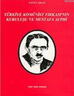 Türkiye Komünist Fırkası'nın Kuruluşu ve Mustafa Suphi