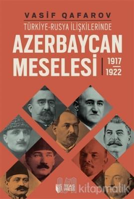 Türkiye-Rusya İlişkilerinde Azerbaycan Meselesi (1917-1922)