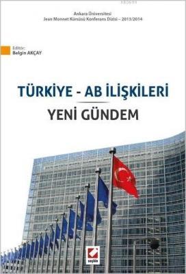 Türkiye ve AB İlişkileri ve Yeni Gündem