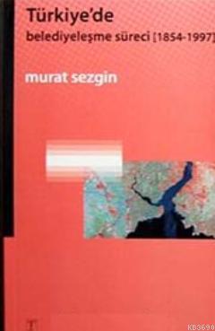 Türkiye'de Belediyeleşme Süreci (1854- 1997)