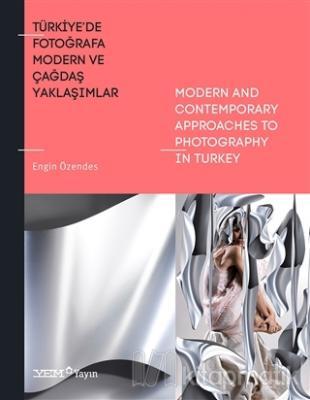 Türkiye'de Fotoğrafa Modern ve Çağdaş Yaklaşımlar / Modern And Contenporary Approaches To Photography İn Turkey