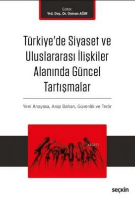 Türkiye'de Siyaset ve Uluslararası İlişkiler Alanında Güncel Tartışmalar