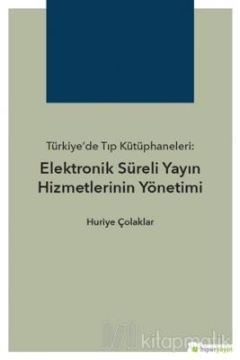 Türkiye'de Tıp Kütüphaneleri: Elektronik Süreli Yayın Hizmetlerinin Yönetimi