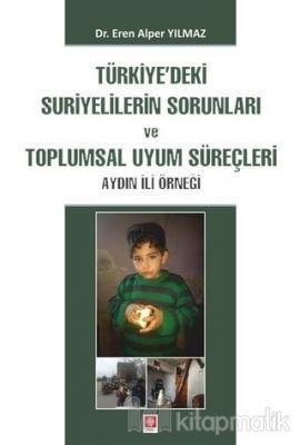 Türkiye'deki Suriyelilerin Sorunları ve Toplumsal Uyum Süreçleri