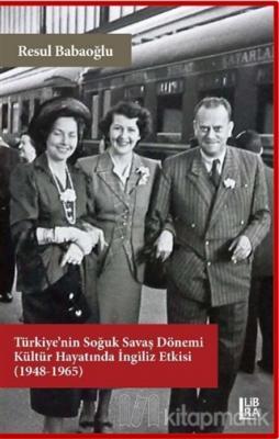 Türkiye'nin Soğuk Savaş Dönemi Kültür Hayatında İngiliz Etkisi (1948-1