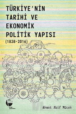 Türkiye'nin Tarihi ve Ekonomik Politik Yapısı (1838-2016)
