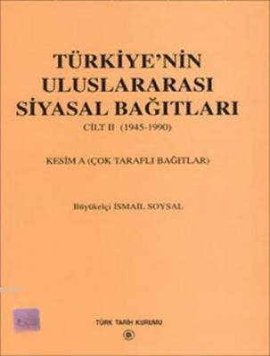 Türkiye'nin Uluslararası Siyasal Bağıtları II. Cilt (1945- 1990)