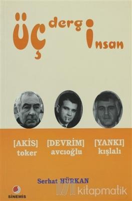 Üç Dergi Üç İnsan Akis (Toker) - Devrim (Avcıoğlu) - Yankı (Kışlalı)