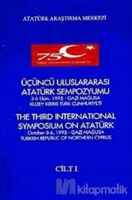 Üçüncü Uluslararası Atatürk Sempozyumu Cilt-1 3-6 Ekim 1995 Gazi Mağusa Kuzey Kıbrıs Türk Cumhuriyeti