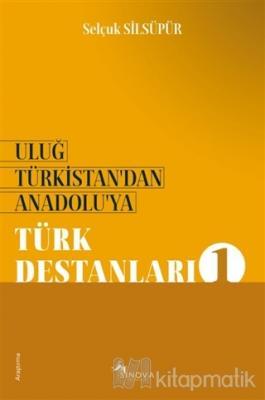 Uluğ Türkistan'dan Anadolu'ya - Türk Destanları 1