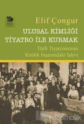 Ulusal Kimliği Tiyatro ile Kurmak Elif Çongur