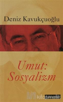 Umut: Sosyalizm Deniz Kavukçuoğlu
