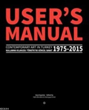 User's Manual 2.0 - Kullanma Kılavuzu / Contemporary Art in Turkey 1975-2015