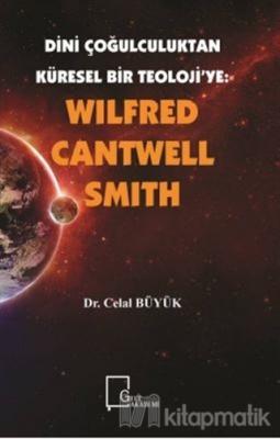 Wilfred Cantwell Smith - Dini Çoğulculuktan Küresel Bir Teoloji'ye