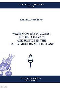 Women On The Margıns: Gender, Charıty, And Justıce In The Early Modern Mıddle East